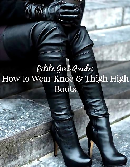 Petite Girl Guide: How to Look Taller in Knee & Thigh High Boots ...